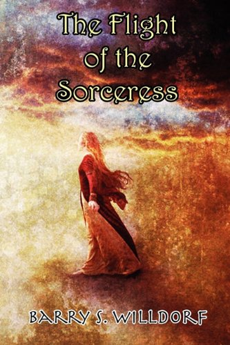 The Flight of the Sorceress: Willdorf, Barry S.