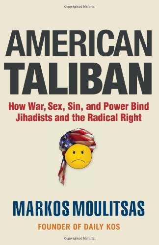 9781936227020: American Taliban: How War, Sex, Sin, and Power Bind Jihadists and the Radical Right