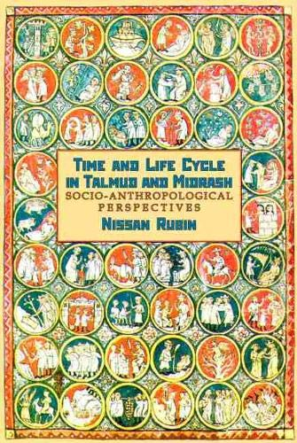 9781936235032: Time and Life Cycle in Talmud and Midrash: Socio-Anthropological Perspectives (Judaism and Jewish Life)