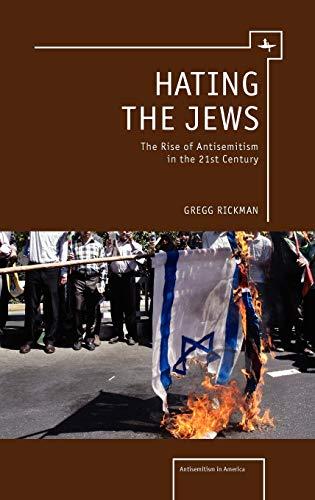 Hating the Jews: The Rise of Anti-Semitism in the 21st Century (Hardback): Gregg Rickman