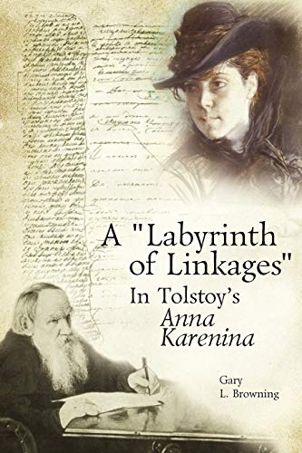 A Labyrinth of Linkages in Tolstoys Anna Karenina: Gary L. Browning