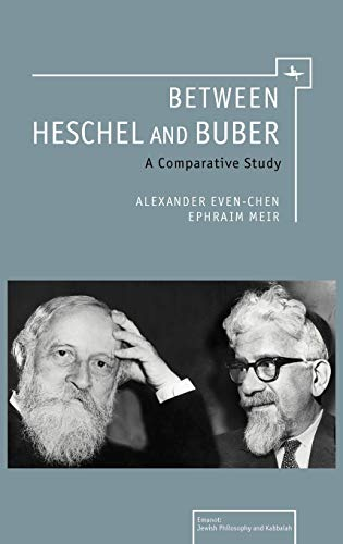 9781936235728: Between Heschel and Buber: A Comparative Study (Emunot: Jewish Philosophy and Kabbalah)