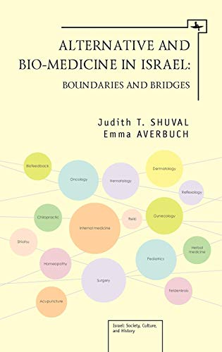 Alternative and Bio-medicine in Israel: Boundaries and Bridges (Hardback): Judith T. Shuval, Emma ...