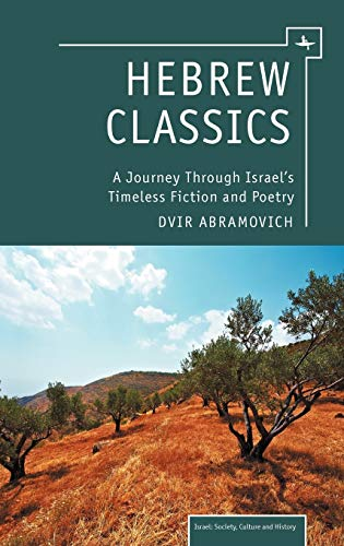 9781936235940: Hebrew Classics: A Journey Through Israel's Timeless Fiction and Poetry (Israel: Society, Culture, and History)