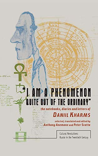 9781936235964: I Am a Phenomenon Quite Out of the Ordinary: The Notebooks, Diaries and Letters of Daniil Kharms (Cultural Revolutions: Russia in the Twentieth Century)