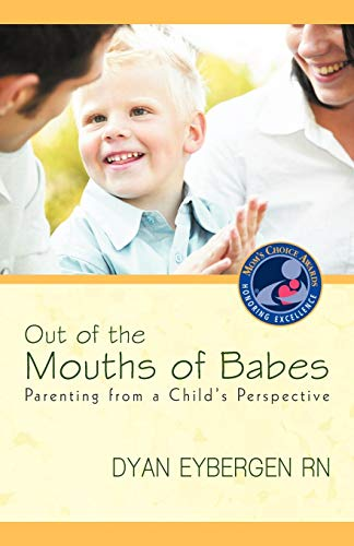 9781936236572: Out of the Mouths of Babes: Parenting from a Child's Perspective