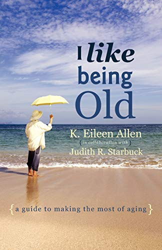 9781936236671: I Like Being Old: A Guide to Making the Most of Aging