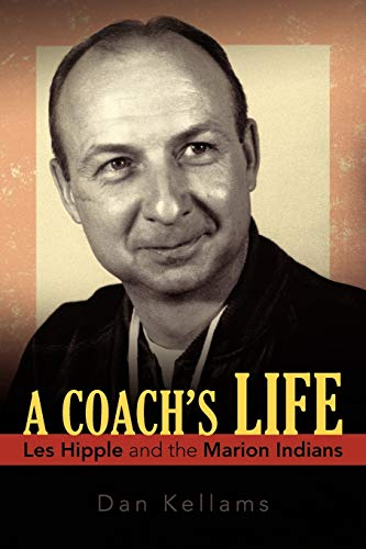 9781936236770: A Coach's Life: Les Hipple and the Marion Indians