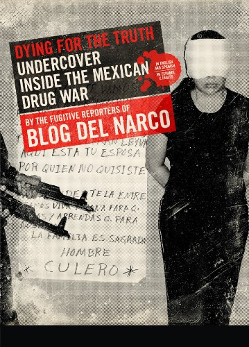 Dying for the Truth: Undercover Inside the Mexican Drug War by the Fugitive Reporters of Blog del ...