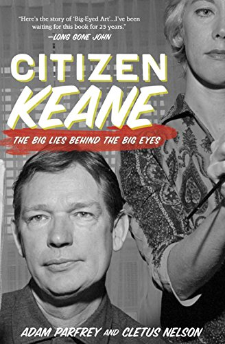 Citizen Keane: The Big Lies Behind the: Nelson, Cletus; Parfrey,