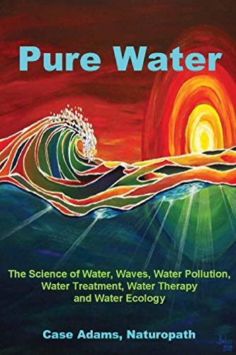 9781936251049: Pure Water: The Science of Water, Waves, Water Pollution, Water Treatment, Water Therapy and Water Ecology
