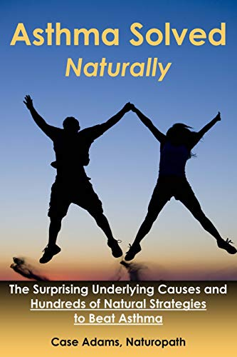 Asthma Solved Naturally: The Surprising Underlying Causes: Adams, Casey