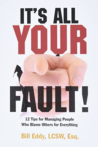 It's All Your Fault!: 12 Tips for Managing People Who Blame Others for Everything: Eddy, Bill
