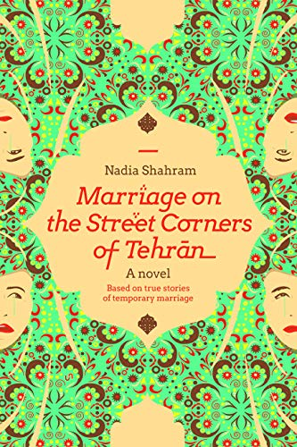 9781936268177: Marriage on the Street Corners of Tehran: A Novel Based on the True Stories of Temporary Marriage