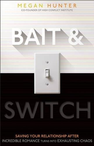 Bait & Switch: Saving Your Relationship After Incredible Romance Turns into Exhausting Chaos: ...
