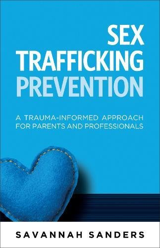 9781936268849: Sex Trafficking Prevention: A Trauma-Informed Approach for Parents and Professionals