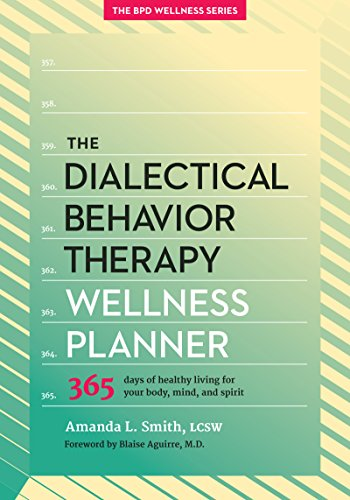 9781936268863: The Dialectical Behavior Therapy Wellness Planner: 365 Days of Healthy Living for Your Body, Mind, and Spirit