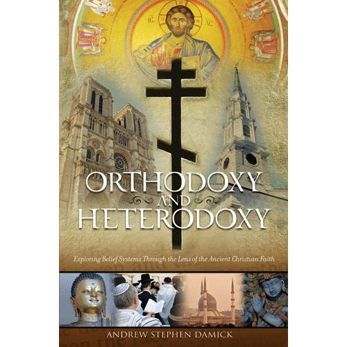9781936270132: Orthodoxy and Heterodoxy: Exploring Belief Systems through the Lens of the Ancient Christian Faith
