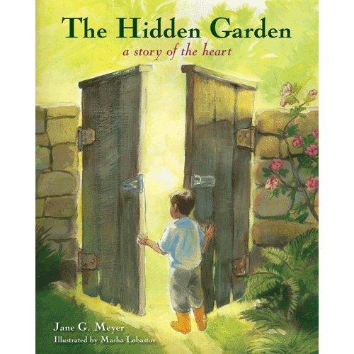 The Hidden Garden: A Story of the Heart: Meyer, Jane G.