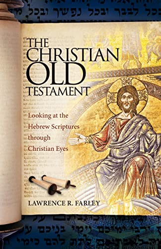 9781936270538: The Christian Old Testament: Looking at the Hebrew Scriptures Through Christian Eyes