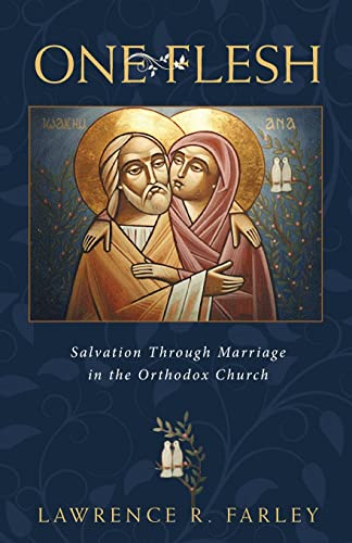 One Flesh: Salvation through Marriage in the Orthodox Church: Lawrence R. Farley