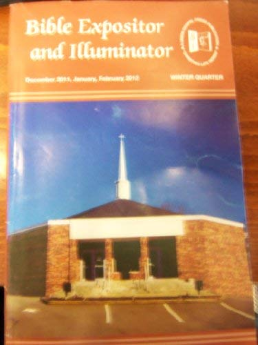 Bible Expositor and Illuminator-Winter Quarter Dec. 2011-Feb.