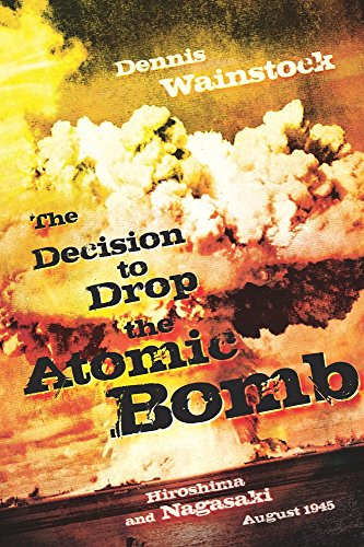 9781936274000: The Decision to Drop the Atomic Bomb: Hiroshima and Nagasaki: August 1945
