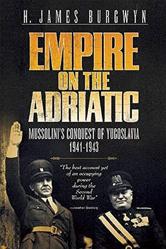 9781936274062: Empire on the Adriatic: Mussolini's Conquest of the Balkans, 1941-1943