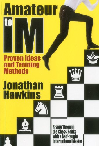 Amateur to IM: Proven Ideas and Training: Hawkins, Jonathan