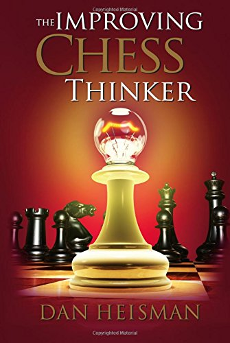 The Improving Chess Thinker: Revised and Expanded: Heisman, Dan