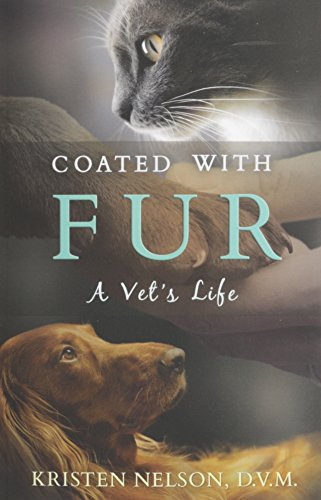 Coated with Fur: A Vet's Life: Nelson, Kristen L.