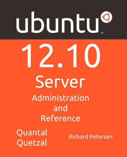 Ubuntu 12.10 Server: Administration and Reference: Petersen, Richard