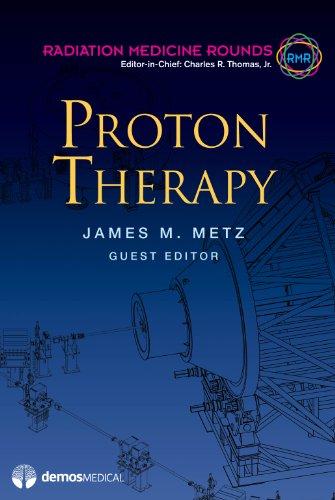 Proton Therapy: 1 (Radiation Medicine Rounds): Metz, James; Thomas, Charles