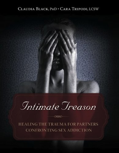 Intimate Treason: Healing the Trauma for Partners Confronting Sex Addiction: Black, Claudia; ...