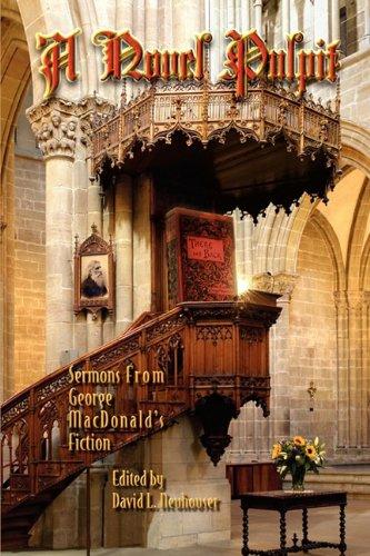A Novel Pulpit: Sermons from George MacDonald's Fiction: David L Neuhouser