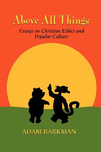 9781936294169: Above All Things: Essays on Christian Ethics and Popular Culture