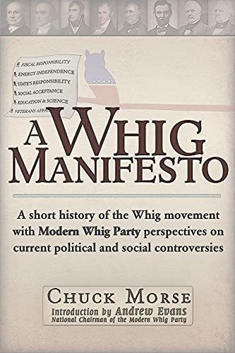 9781936296934: A Whig Manifesto: A Short History of the Whig Movement with Modern Whig Party Perspectives on Current Political and Social Controversies