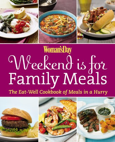 9781936297016: Woman's Day Weekend Is for Family Meals: The Eat-Well Cookbook of Meals in a Hurry