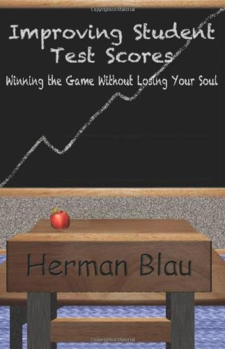 9781936302000: Improving Student Test Scores : Winning the Game without Losing Your Soul