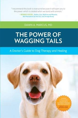 The Power of Wagging Tails: A Doctor's Guide to Dog Therapy and Healing: Marcus, Dawn A. , MD
