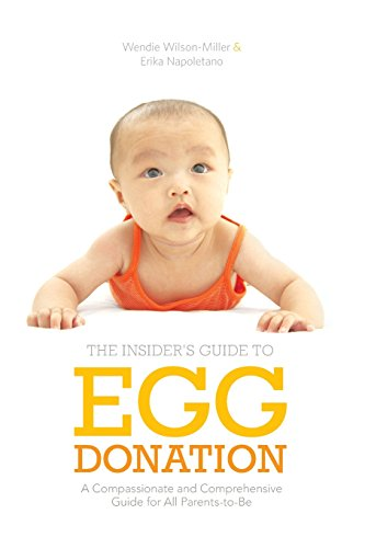 Insider's Guide to Egg Donation: A Compassionate and Comprehensive Guide for All Parents-To-Be...