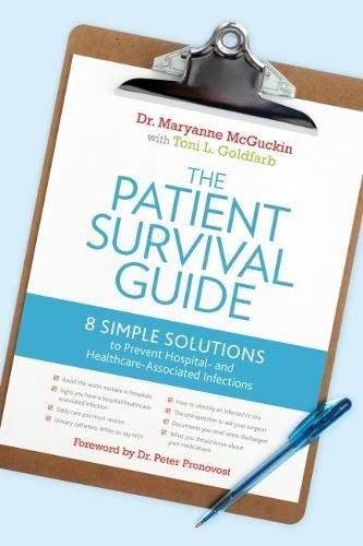The Patient Survival Guide: 8 Simple Solutions to Prevent Hospital- And Healthcare-Associated ...