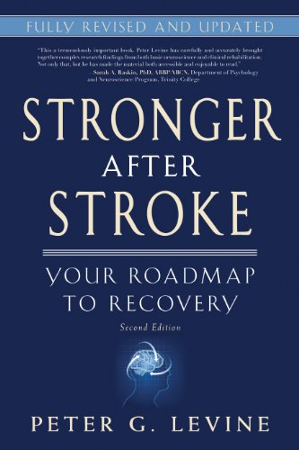 Stronger After Stroke: Your Roadmap to Maximizing Your Recovery: Levine, Peter G.