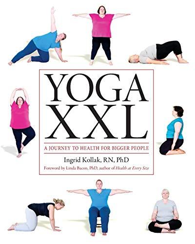 Yoga XXL: A Journey to Health for Bigger People: Ingrid Kollak