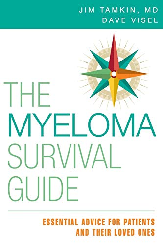 The Myeloma Survival Guide: Essential Advice for Patients and Their Loved Ones: Tamkin, James A.; ...