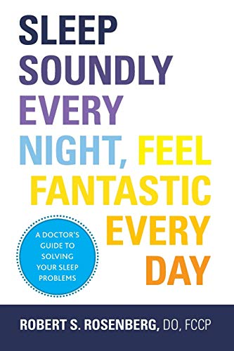 9781936303724: Sleep Soundly Every Night, Feel Fantastic Every Day: A Doctor's Guide to Solving Your Sleep Problems