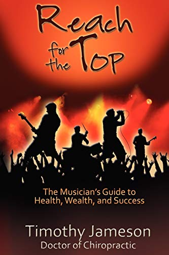 9781936307029: Reach for the Top: The Musician's Guide to Health, Wealth and Success