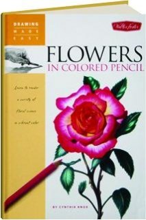Drawing Made Easy Flowers in Colored Pencil (Drawing Made Easy (Continuation)): Knox, Cynthia