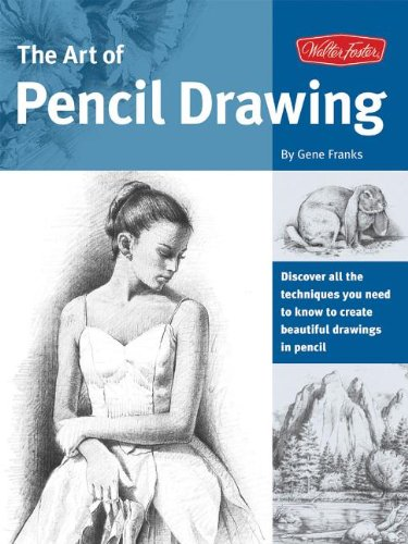 The Art of Pencil Drawing: Discover All the Techniques You Need to Know to Create Beautiful Drawings in Pencil (Collector's Series) (1936309475) by Gene Franks