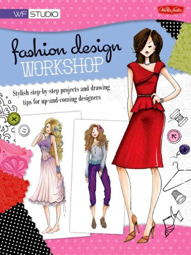 9781936309856: Fashion Design Workshop: Stylish Step-By-Step Projects and Drawing Tips for Up-And-Coming Designers